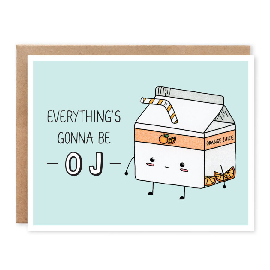 Everything's Gonna Be OJ: Encouragement / Compassion Punny Greeting Card